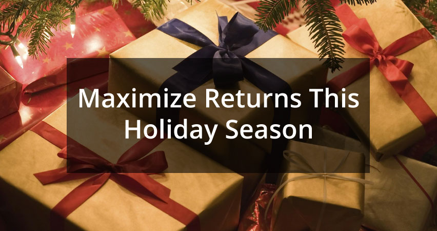 8 Tips To Maximize Your Returns For Holiday Season